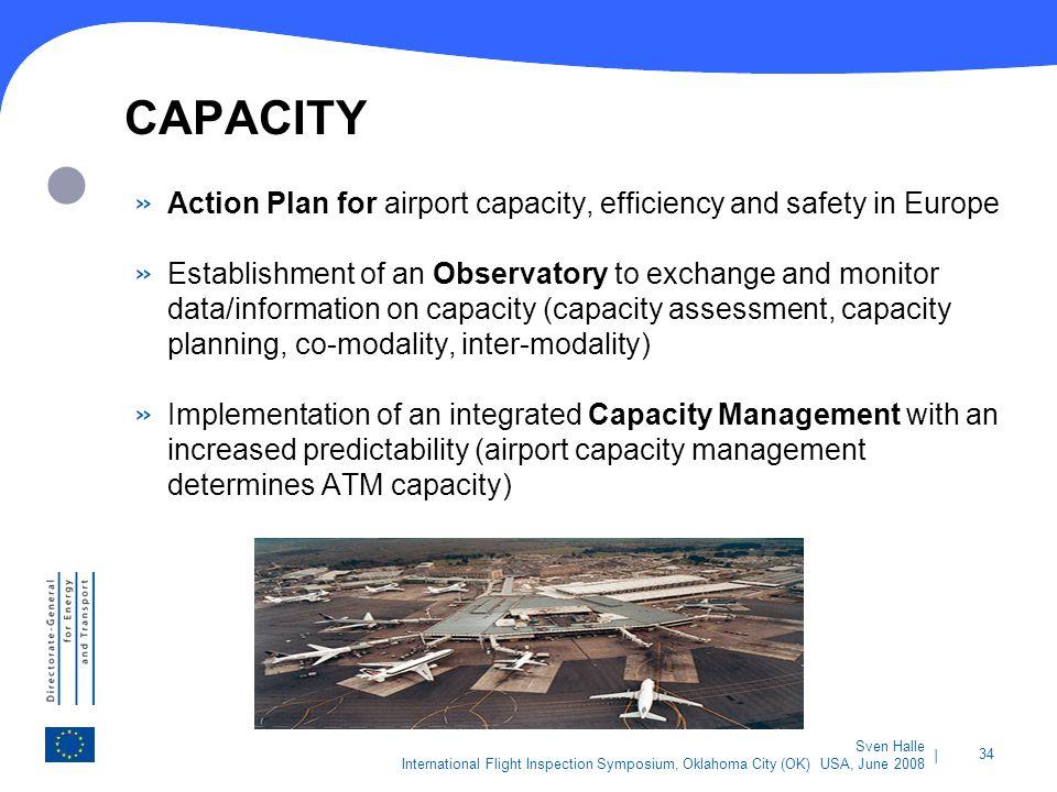 | 34 Sven Halle International Flight Inspection Symposium, Oklahoma City (OK) USA, June 2008 CAPACITY » Action Plan for airport capacity, efficiency a