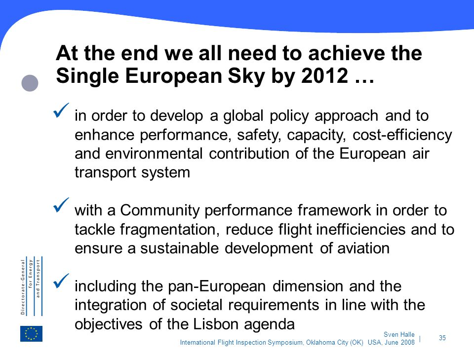| 35 Sven Halle International Flight Inspection Symposium, Oklahoma City (OK) USA, June 2008 At the end we all need to achieve the Single European Sky
