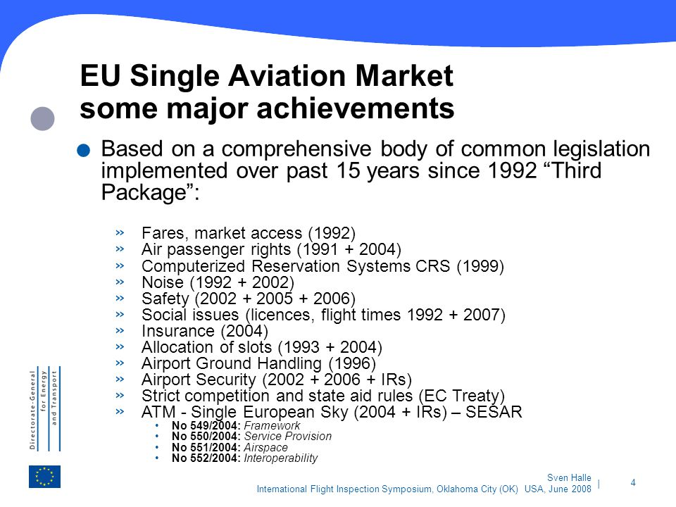 | 25 Sven Halle International Flight Inspection Symposium, Oklahoma City (OK) USA, June 2008 PERFORMANCE » Acceleration of the creation and integration of Air Navigation Services in Functional Blocks of Airspace (FABs) towards dates politically committed by States (2010 commitment, 2012 implementation) and elimination of national obstacles to make FABs really happen » Enable Air Navigation Service Providers to perform their services in a more business-oriented and transparent manner » Ensure full separation between service provision and regulation » Network Management Function, improving management/ coordination of network functions and optimising the use of the network (including airport and en-route slot coordination)