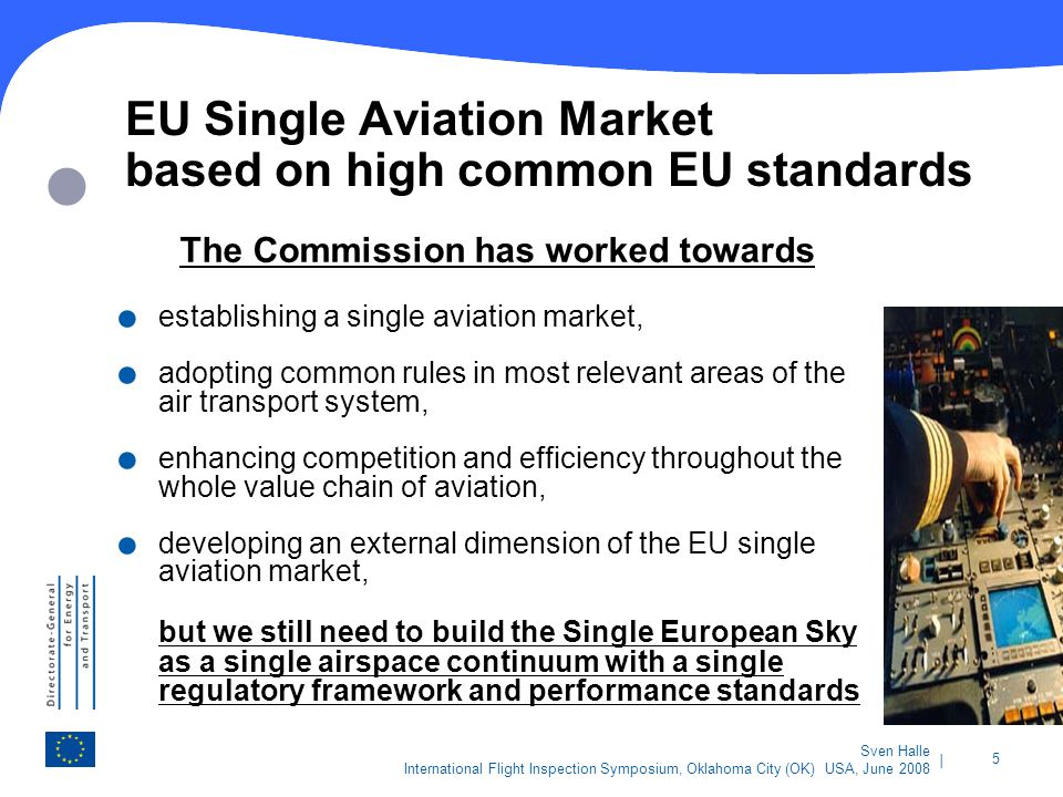 | 5 Sven Halle International Flight Inspection Symposium, Oklahoma City (OK) USA, June 2008 EU Single Aviation Market based on high common EU standard