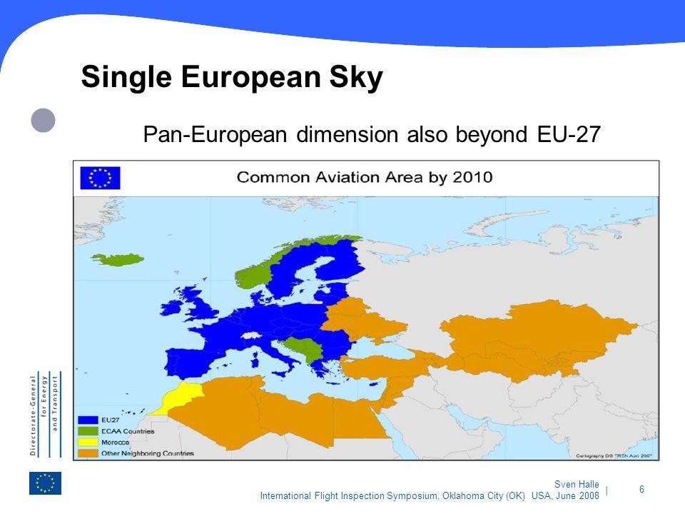 | 6 Sven Halle International Flight Inspection Symposium, Oklahoma City (OK) USA, June 2008 Single European Sky Pan-European dimension also beyond EU-