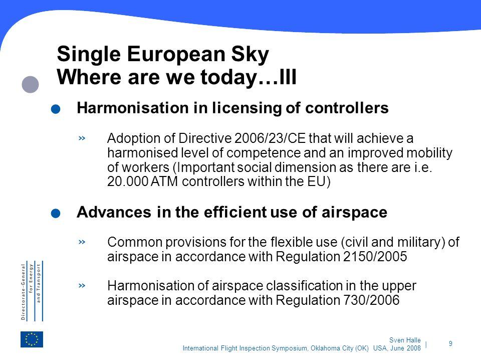 | 9 Sven Halle International Flight Inspection Symposium, Oklahoma City (OK) USA, June 2008 Single European Sky Where are we today…III. Harmonisation