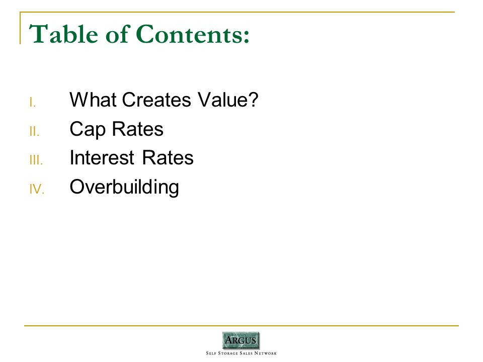 Table of Contents: I. What Creates Value II. Cap Rates III. Interest Rates IV. Overbuilding