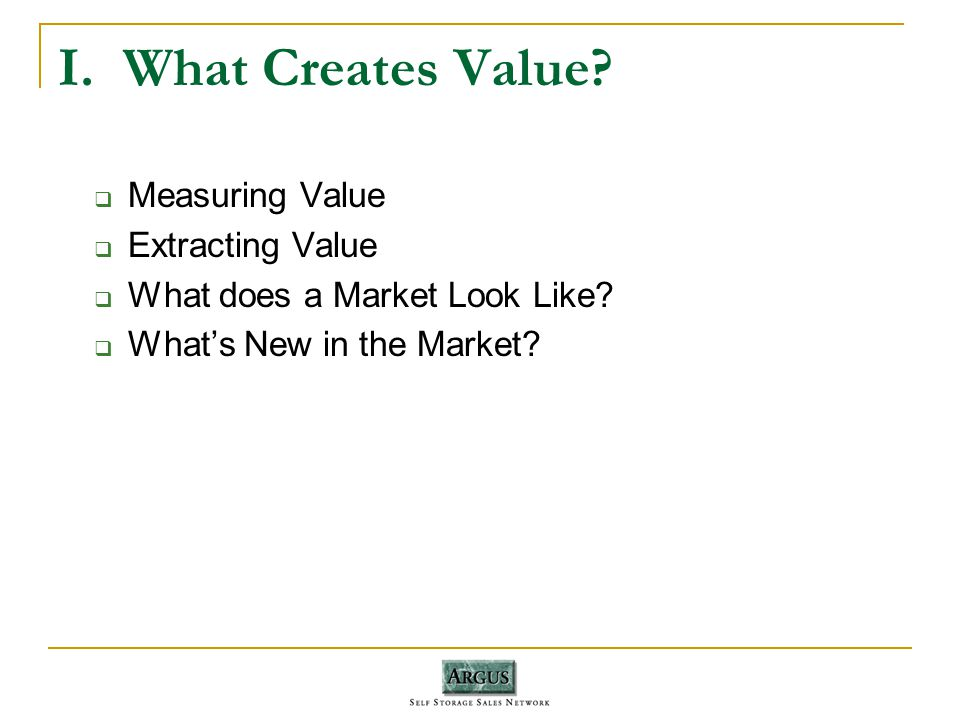 I. What Creates Value. Measuring Value Extracting Value What does a Market Look Like.
