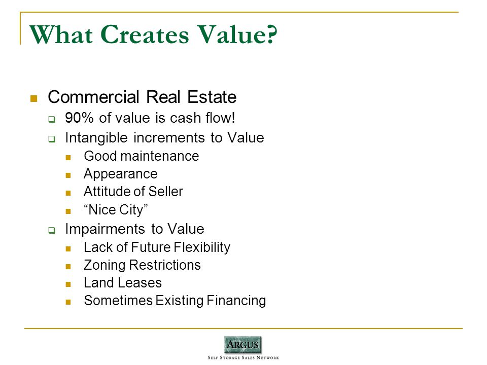 What Creates Value. Commercial Real Estate 90% of value is cash flow.