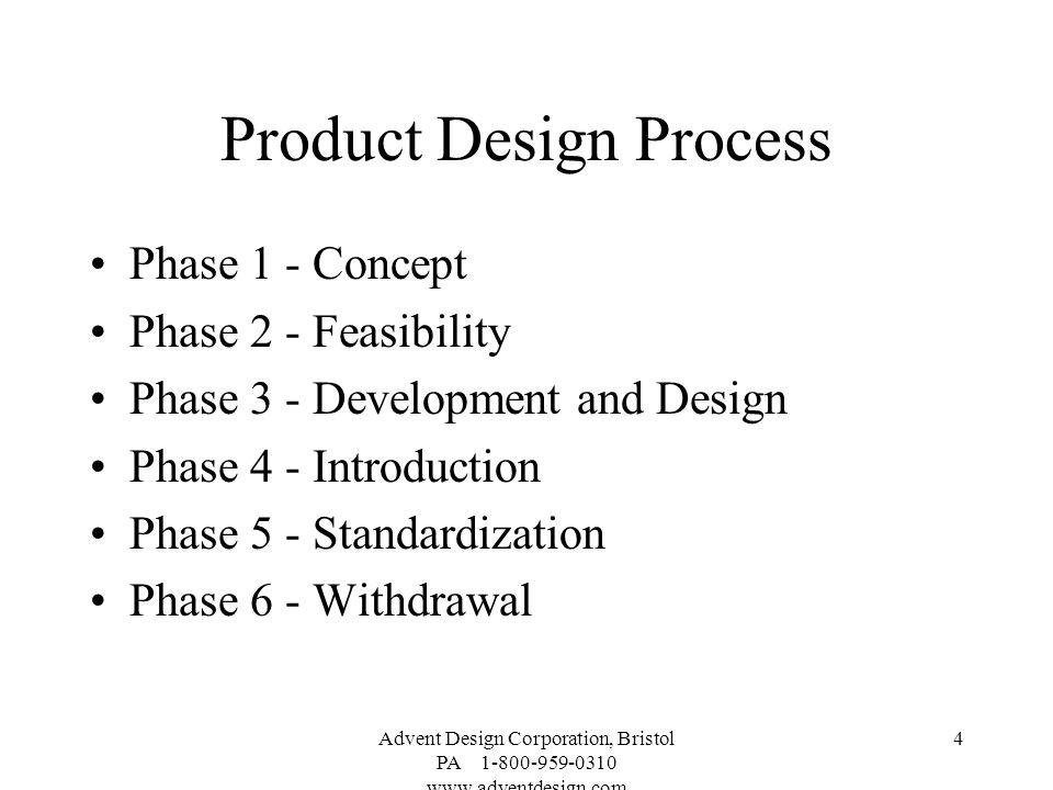 Advent Design Corporation, Bristol PA 1-800-959-0310 www.adventdesign.com 4 Product Design Process Phase 1 - Concept Phase 2 - Feasibility Phase 3 - D