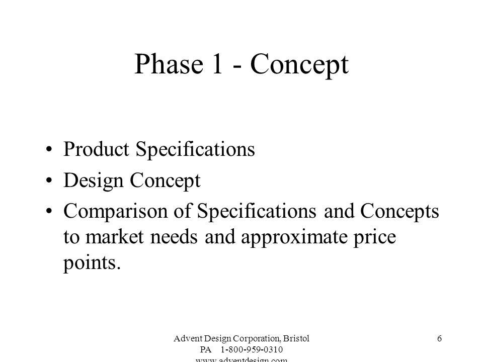 Advent Design Corporation, Bristol PA 1-800-959-0310 www.adventdesign.com 6 Phase 1 - Concept Product Specifications Design Concept Comparison of Spec