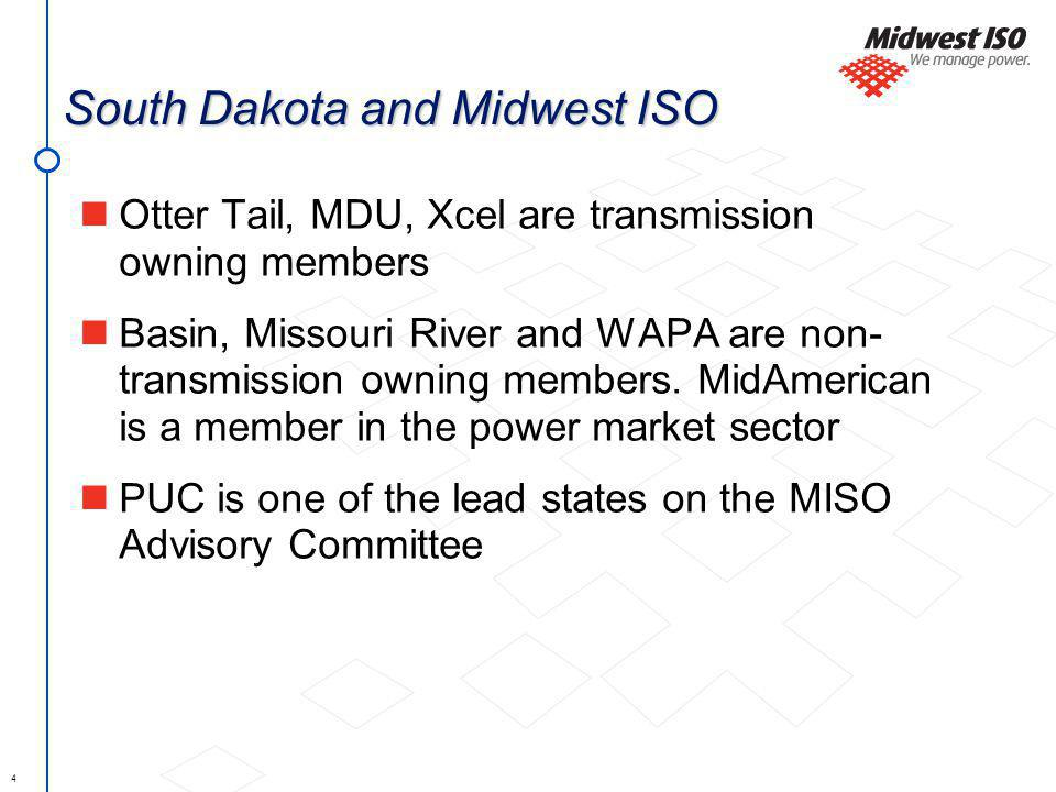 4 South Dakota and Midwest ISO Otter Tail, MDU, Xcel are transmission owning members Basin, Missouri River and WAPA are non- transmission owning members.