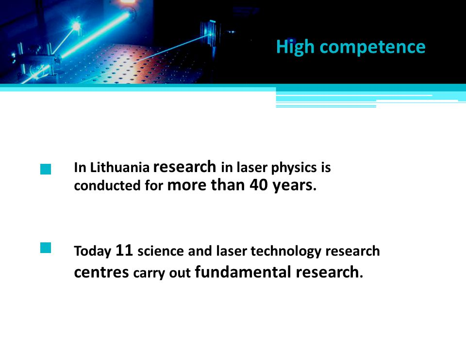 Today 11 science and laser technology research In Lithuania research in laser physics is conducted for more than 40 years. centres carry out fundament