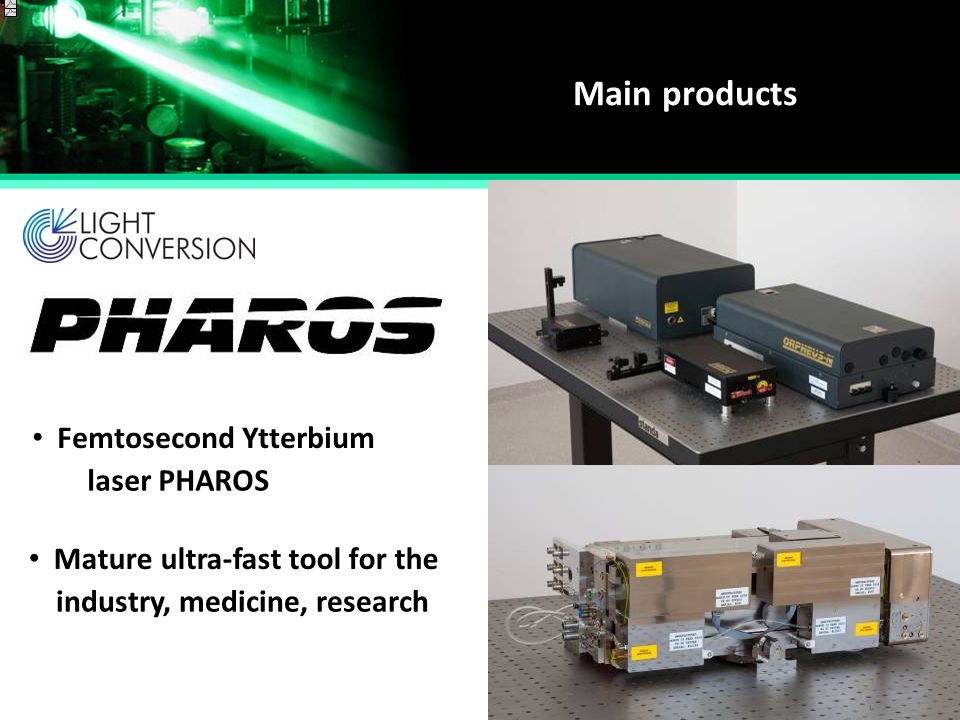 Main products laser PHAROS Mature ultra-fast tool for the industry, medicine, research Femtosecond Ytterbium