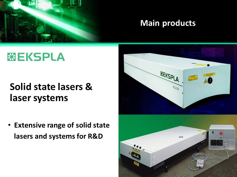 Main products Solid state lasers & Extensive range of solid state laser systems lasers and systems for R&D