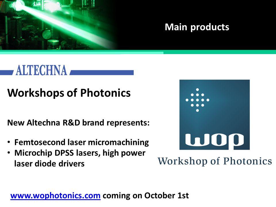 Main products Workshops of Photonics New Altechna R&D brand represents: www.wophotonics.comwww.wophotonics.com coming on October 1st Microchip DPSS la