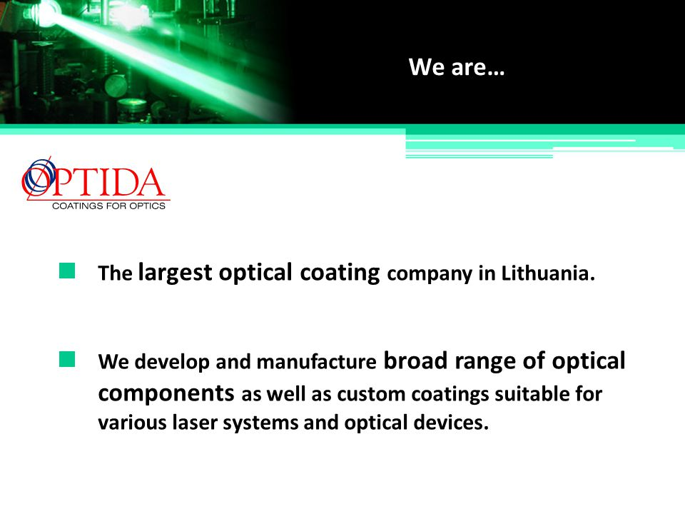 The largest optical coating company in Lithuania. We are… We develop and manufacture broad range of optical various laser systems and optical devices.