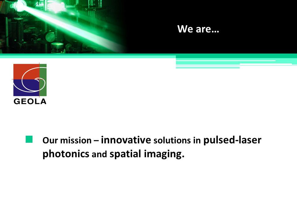 Our mission – innovative solutions in pulsed-laser We are… photonics and spatial imaging.