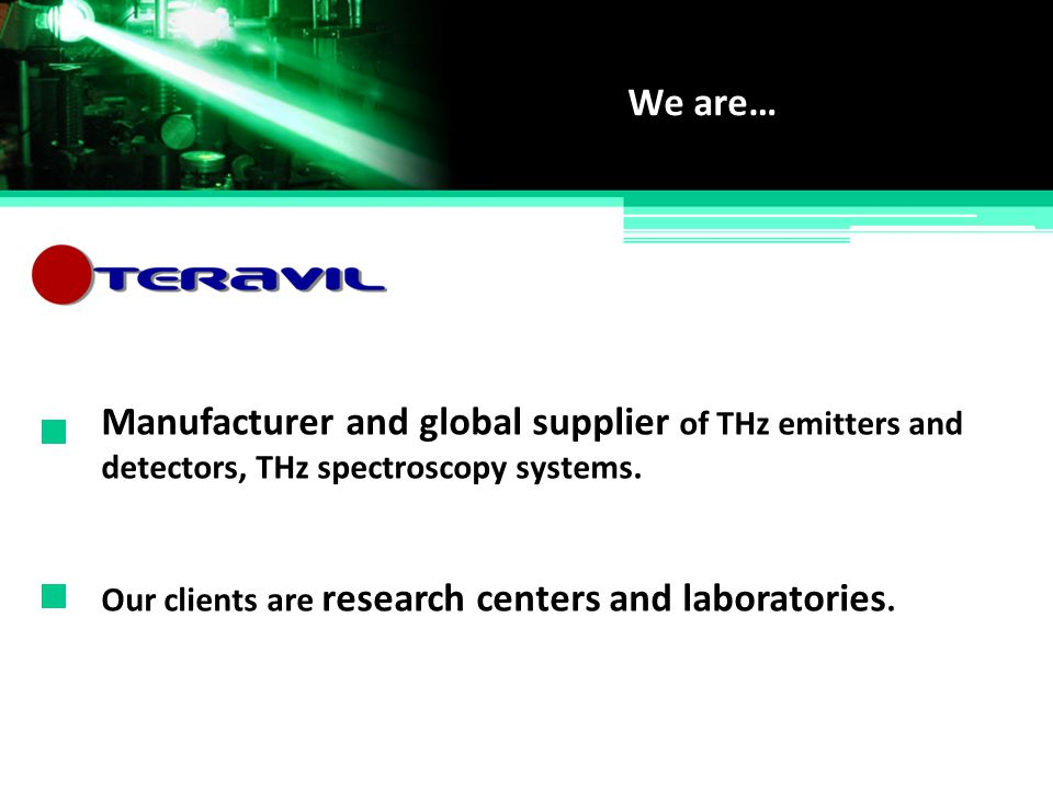 Manufacturer and global supplier of THz emitters and We are… Our clients are research centers and laboratories. detectors, THz spectroscopy systems.