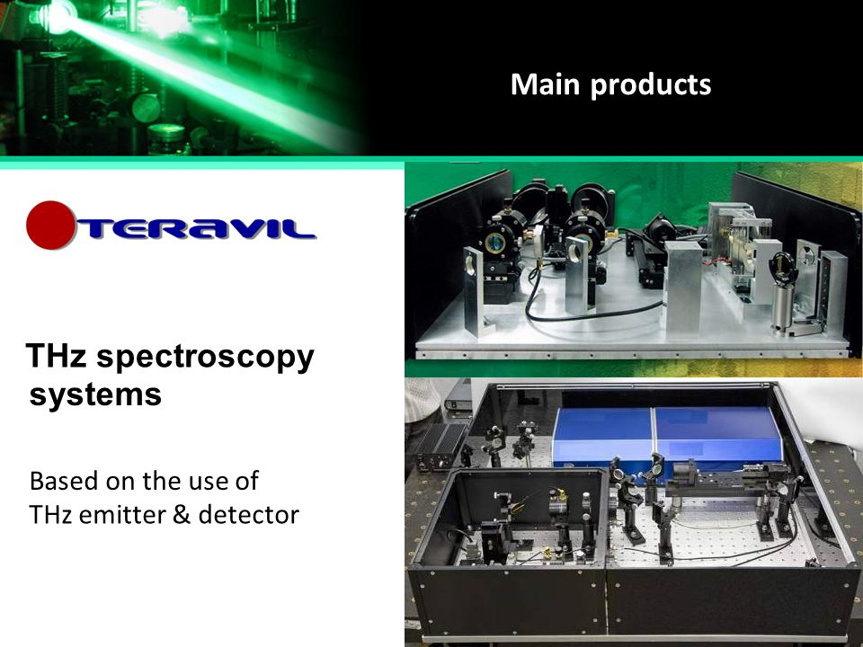 Main products THz spectroscopy Based on the use of systems THz emitter & detector