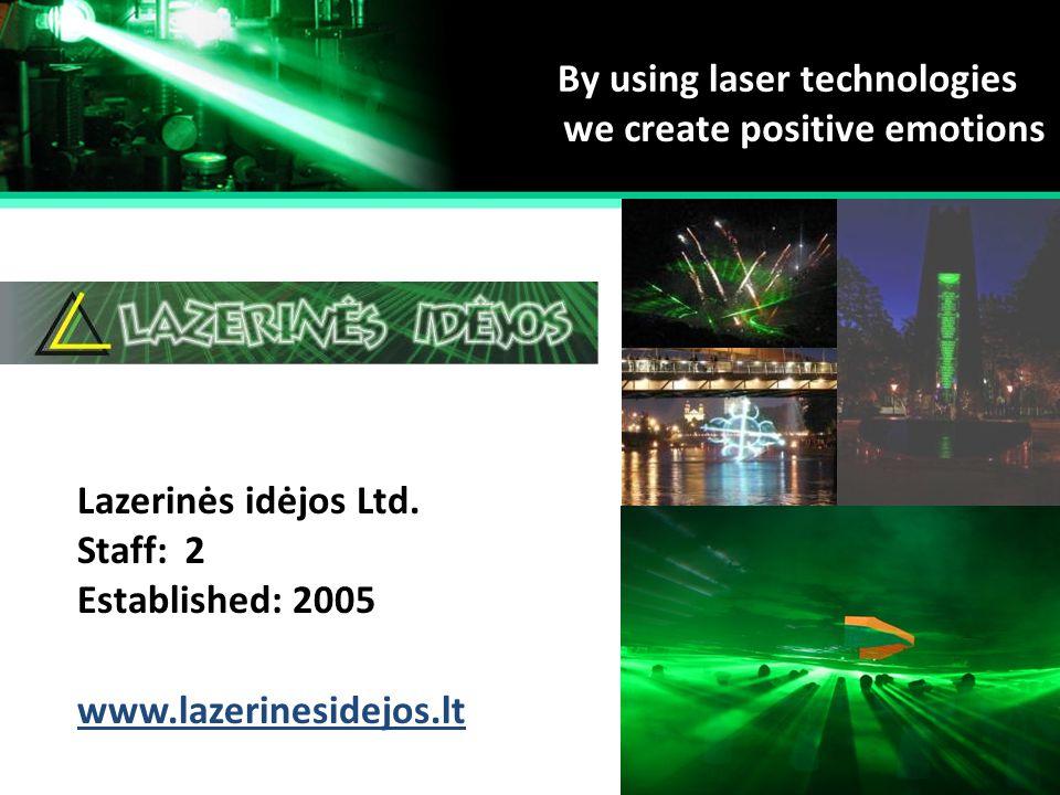 Established: Staff: 2005 2 By using laser technologies we create positive emotions www.lazerinesidejos.lt Lazerinės idėjos Ltd.