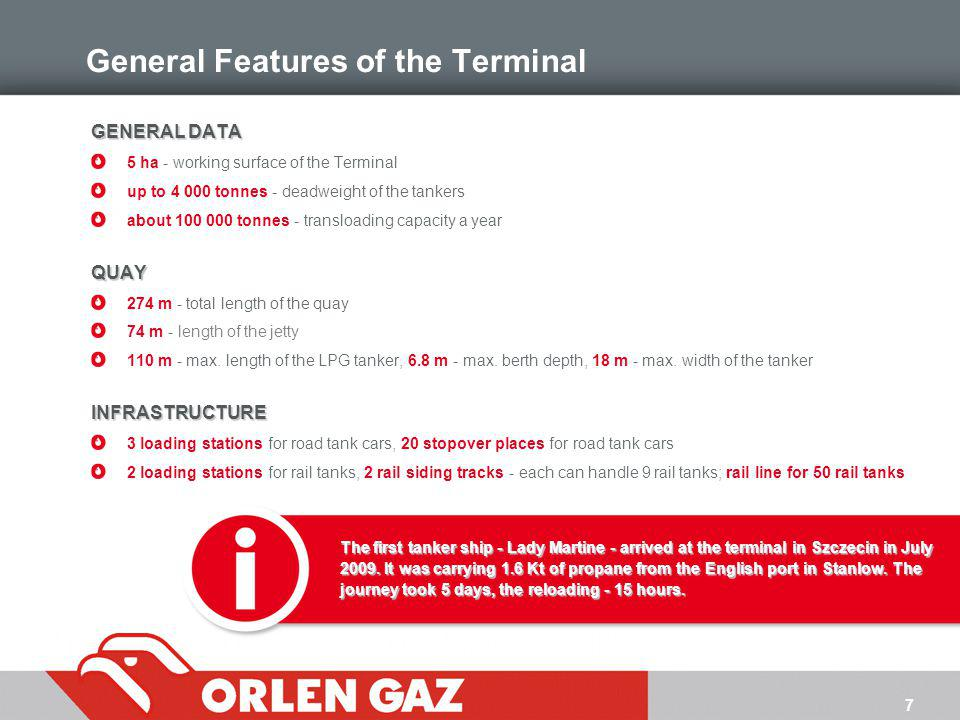 7 General Features of the Terminal GENERAL DATA 5 ha - working surface of the Terminal up to 4 000 tonnes - deadweight of the tankers about 100 000 to