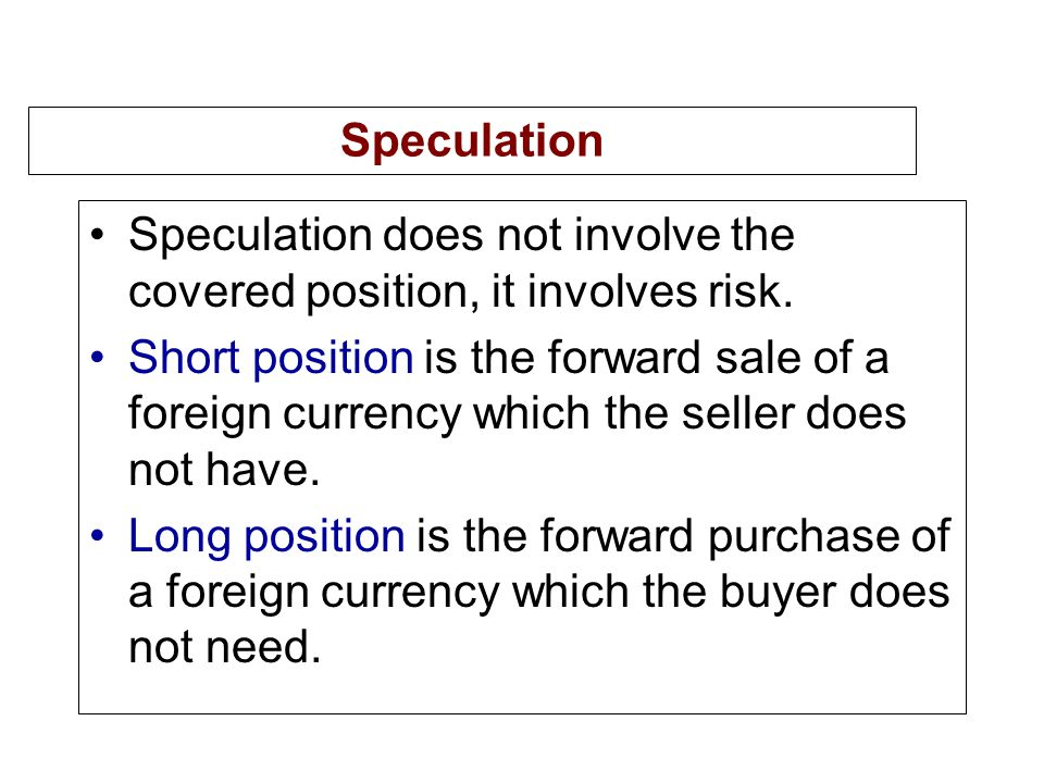 Speculation Speculation does not involve the covered position, it involves risk.