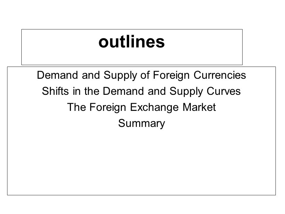 1.Demand and Supply of Foreign Currencies Figure 8-1 supply and demand curves for dollars in the EURO- Zone foreign exchange market(E.G., In frankfurt market) Floating exchange rate depreciation appreciation