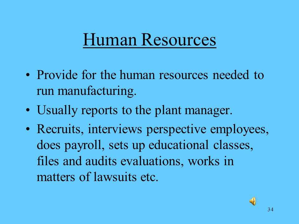 34 Human Resources Provide for the human resources needed to run manufacturing.