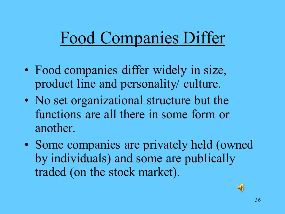 36 Food Companies Differ Food companies differ widely in size, product line and personality/ culture.