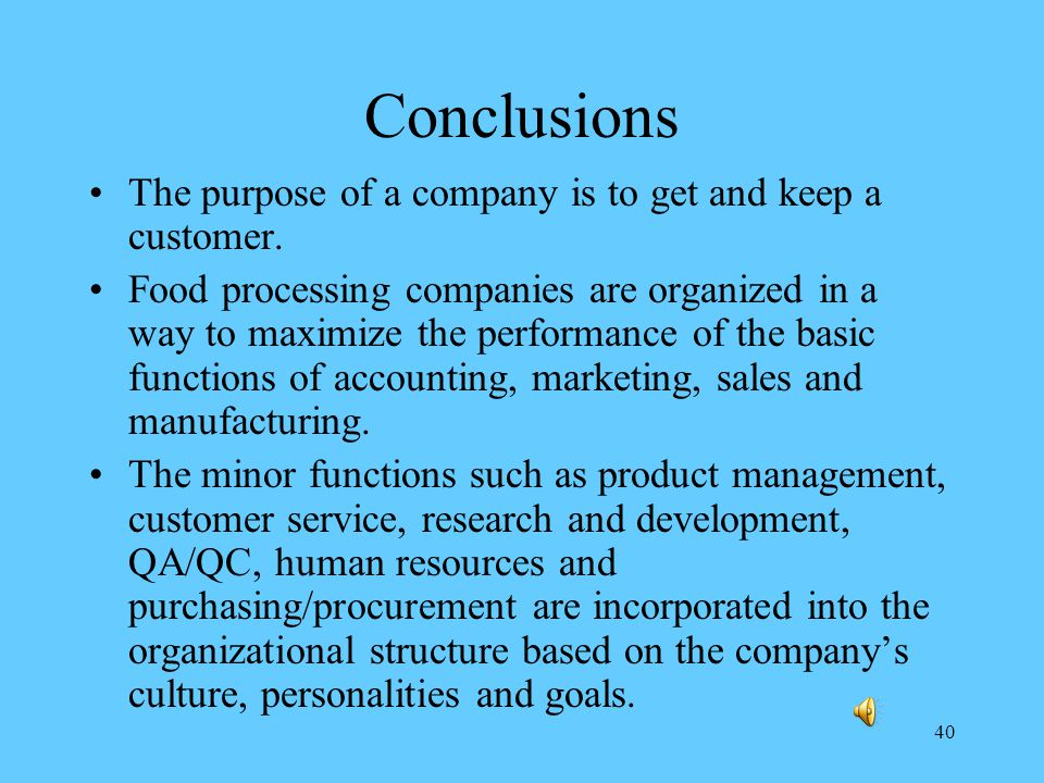 40 Conclusions The purpose of a company is to get and keep a customer.