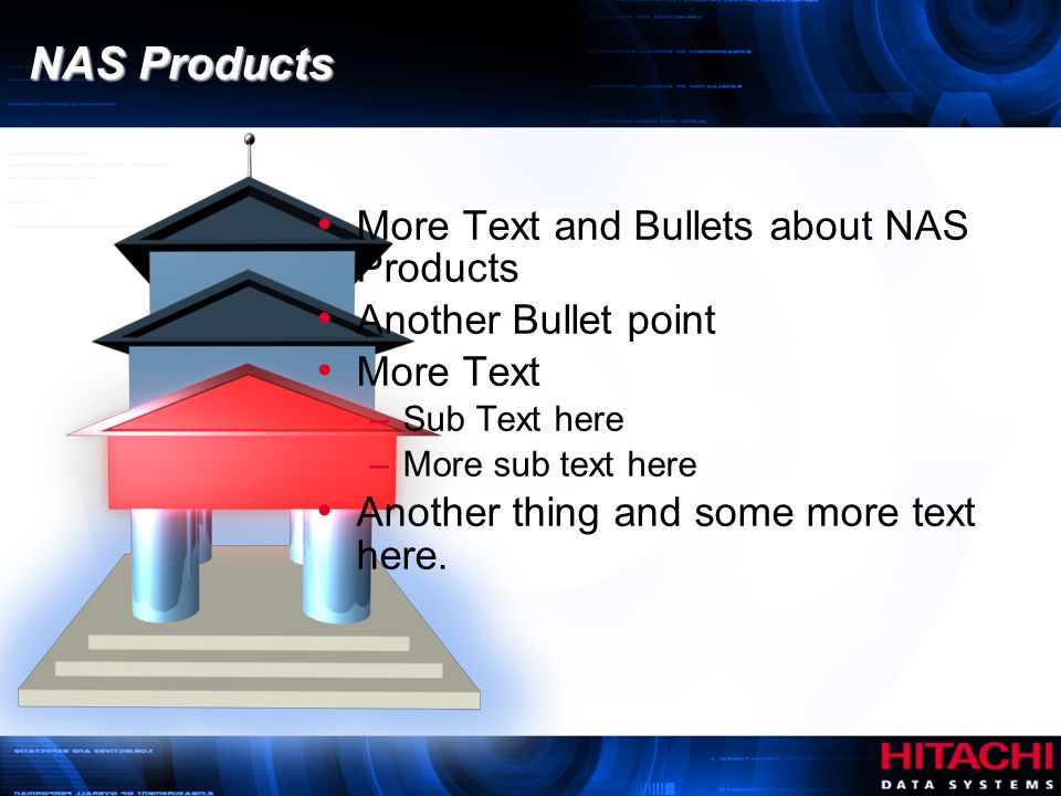 More Text and Bullets about NAS Products Another Bullet point More Text –Sub Text here –More sub text here Another thing and some more text here.