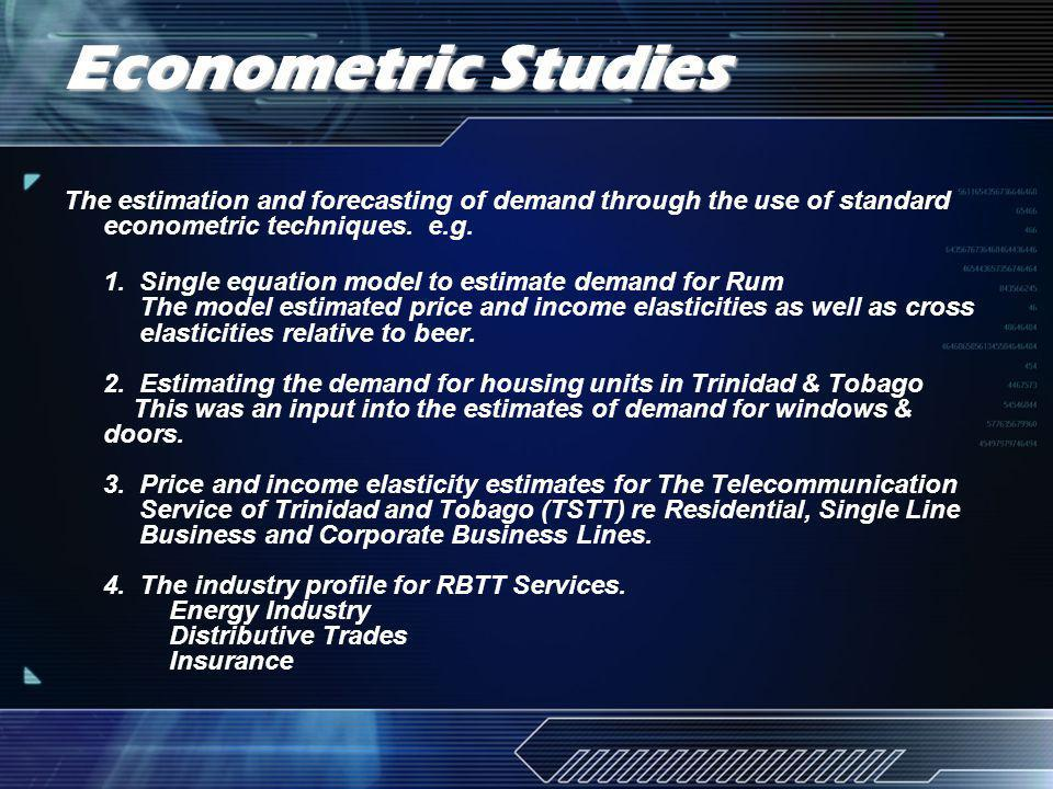 Econometric Studies The estimation and forecasting of demand through the use of standard econometric techniques.