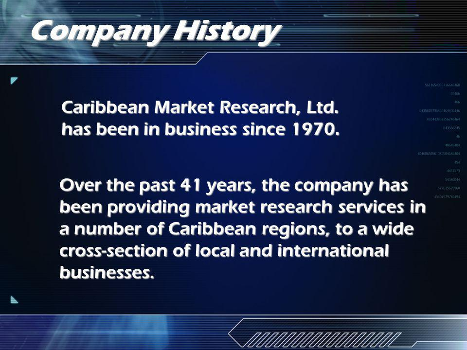 Company History Caribbean Market Research, Ltd. has been in business since 1970.