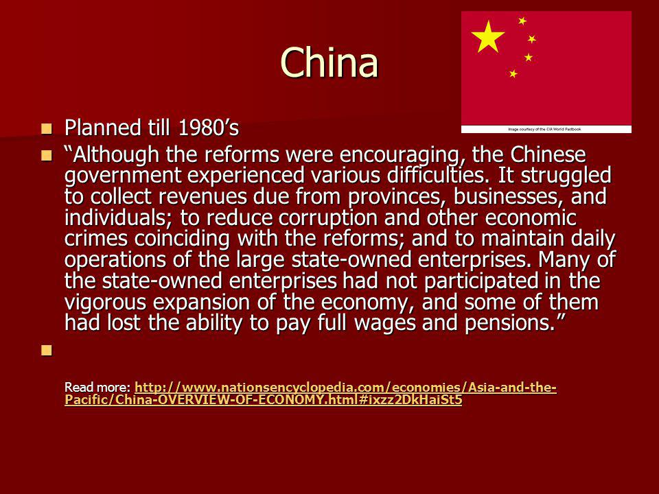 China Planned till 1980s Planned till 1980s Although the reforms were encouraging, the Chinese government experienced various difficulties. It struggl