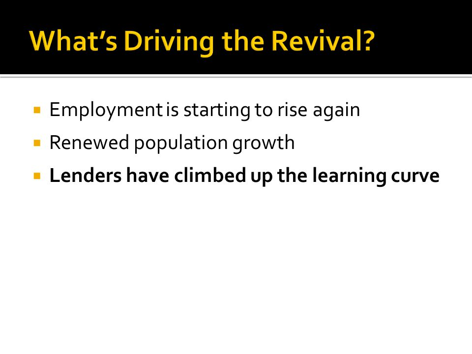 Employment is starting to rise again Renewed population growth Lenders have climbed up the learning curve