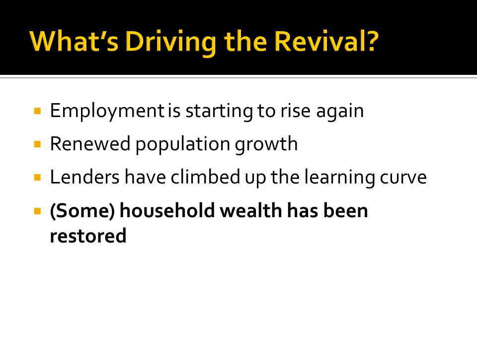 Employment is starting to rise again Renewed population growth Lenders have climbed up the learning curve (Some) household wealth has been restored