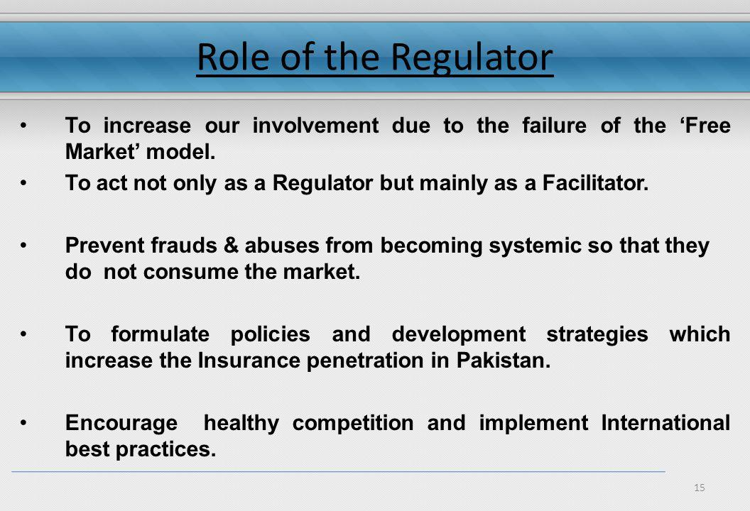 15 Role of the Regulator To increase our involvement due to the failure of the Free Market model.