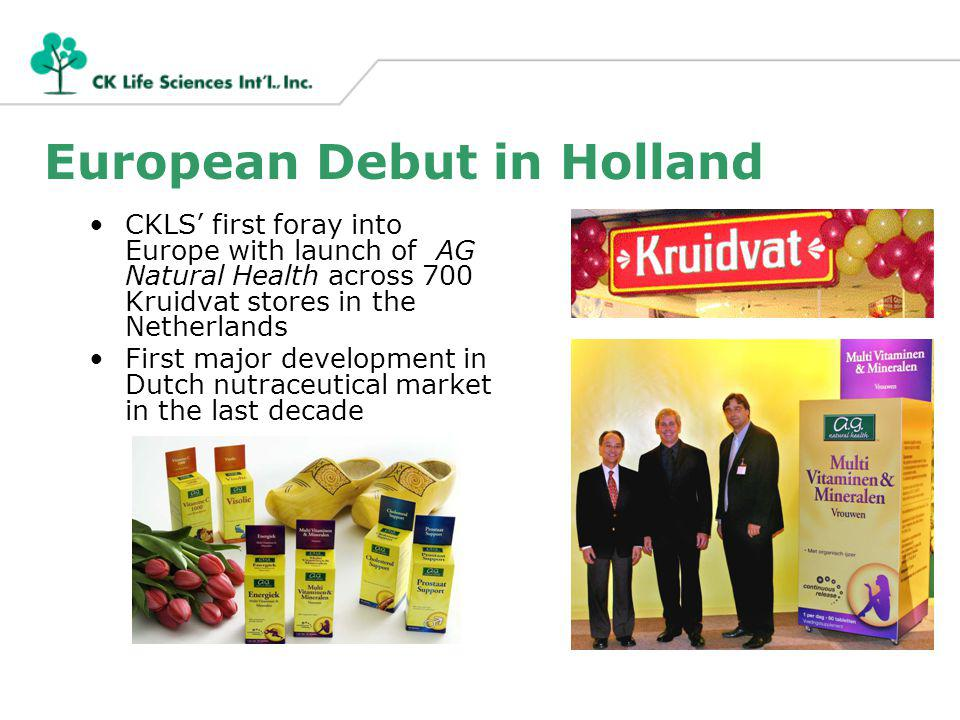 European Debut in Holland CKLS first foray into Europe with launch of AG Natural Health across 700 Kruidvat stores in the Netherlands First major development in Dutch nutraceutical market in the last decade