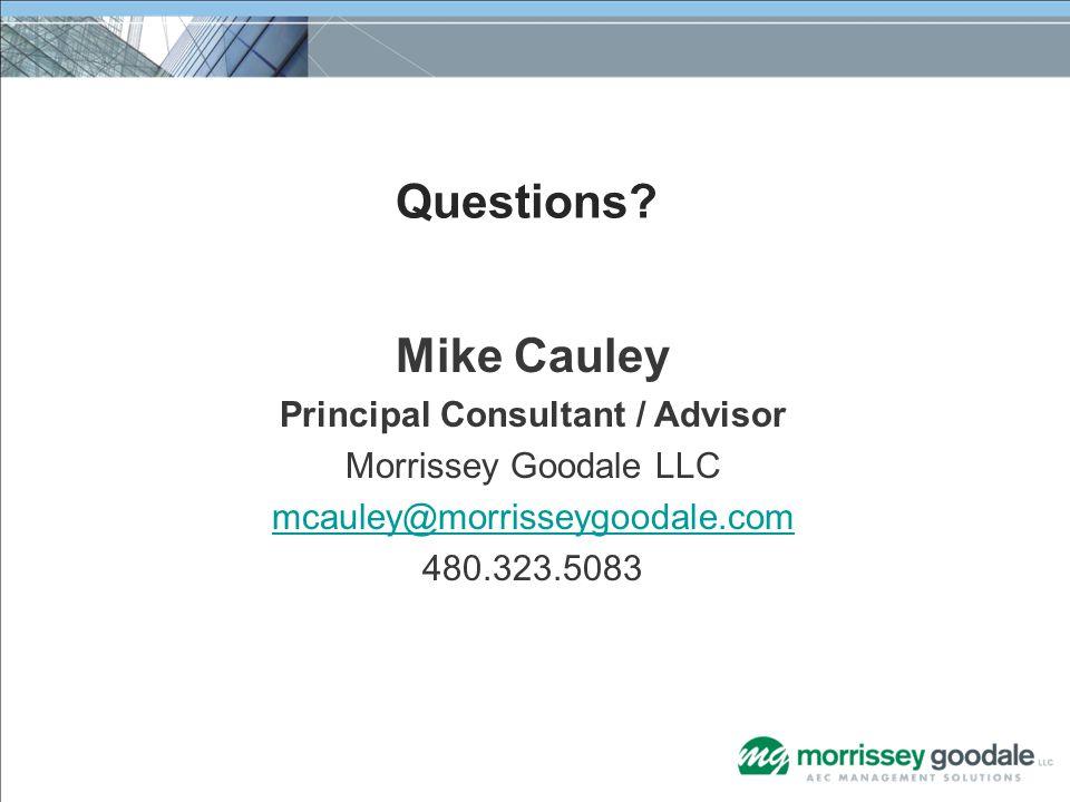 Mike Cauley Principal Consultant / Advisor Morrissey Goodale LLC mcauley@morrisseygoodale.com 480.323.5083 Questions?