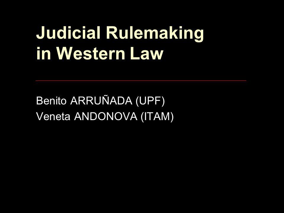 Judicial Rulemaking in Western Law Benito ARRUÑADA (UPF) Veneta ANDONOVA (ITAM)