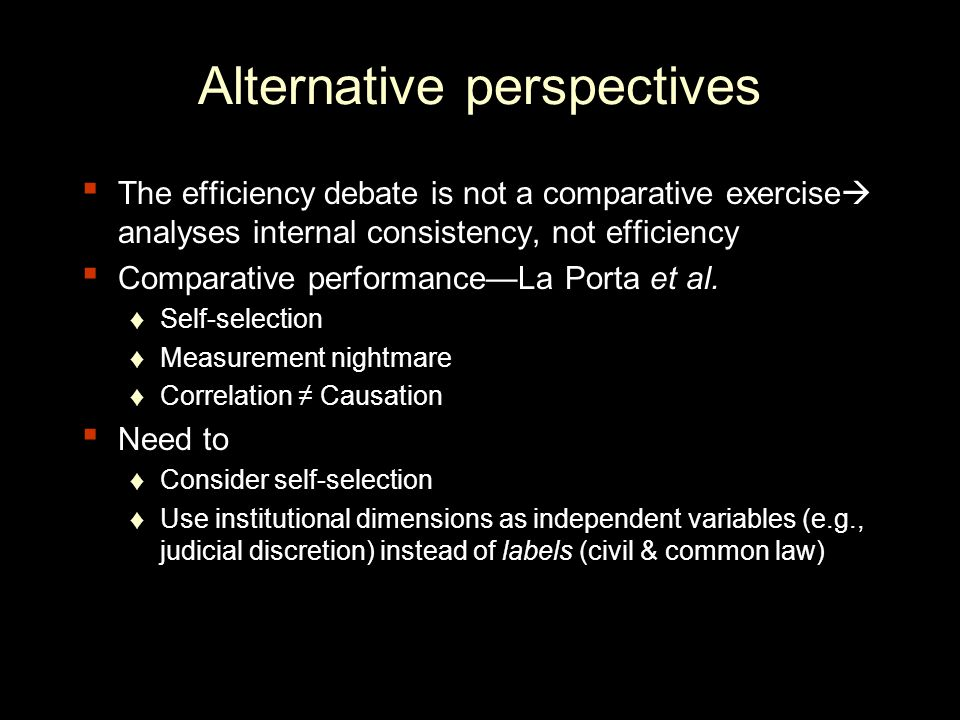 Alternative perspectives The efficiency debate is not a comparative exercise analyses internal consistency, not efficiency Comparative performanceLa Porta et al.