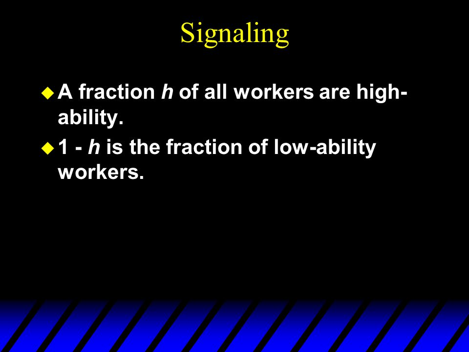 Signaling u A fraction h of all workers are high- ability.