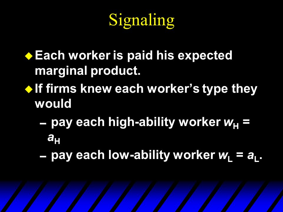 Signaling u Each worker is paid his expected marginal product.