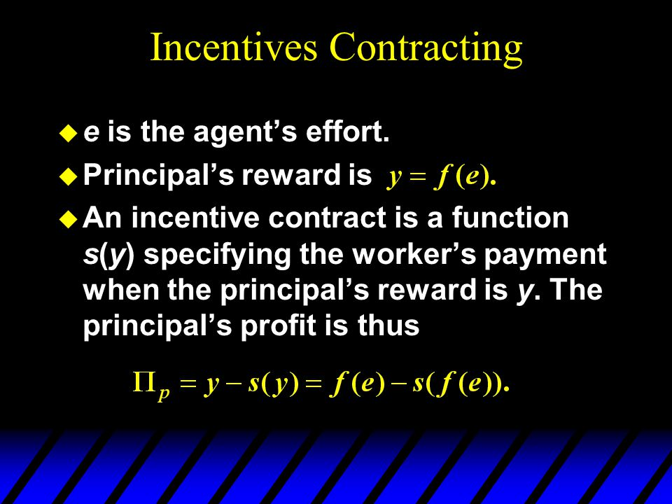 Incentives Contracting u e is the agents effort.