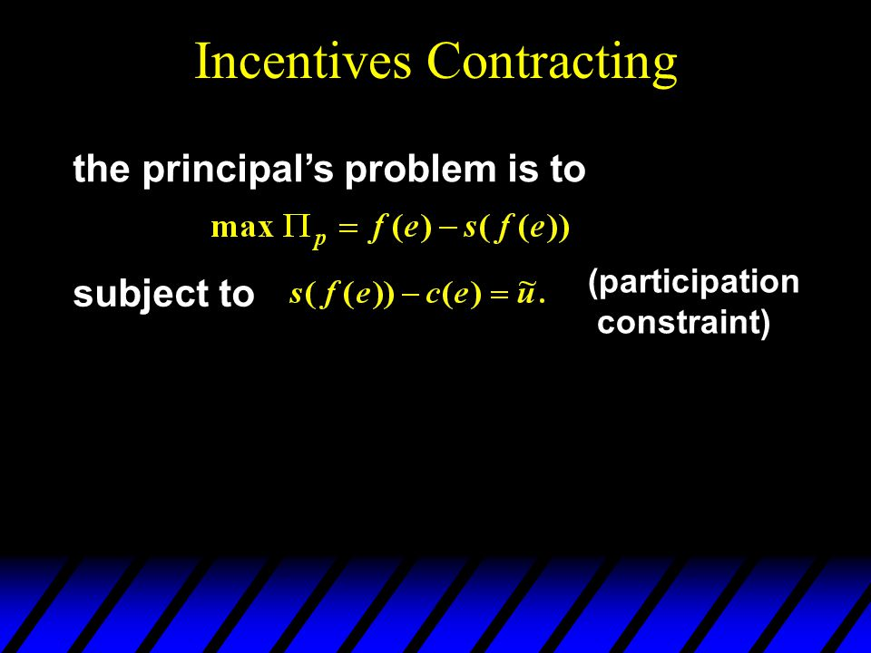 Incentives Contracting the principals problem is to subject to (participation constraint)