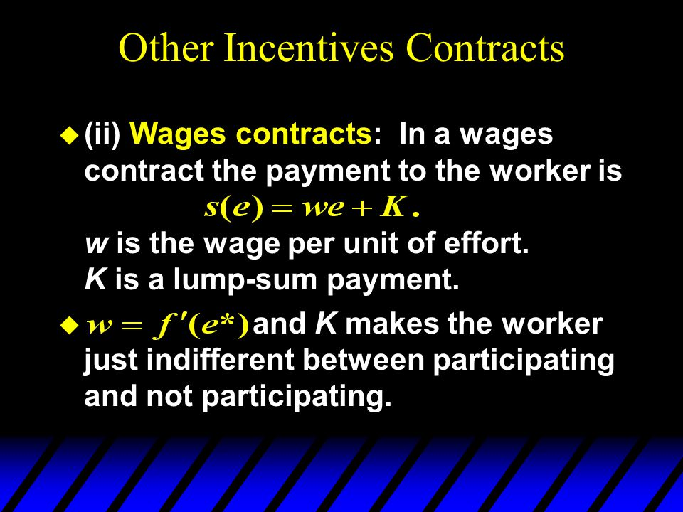 Other Incentives Contracts u (ii) Wages contracts: In a wages contract the payment to the worker is w is the wage per unit of effort.