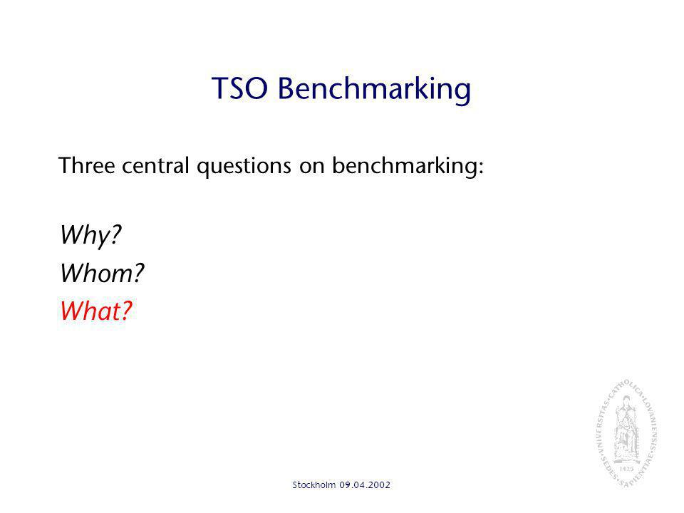 Stockholm TSO Benchmarking Three central questions on benchmarking: Why Whom What