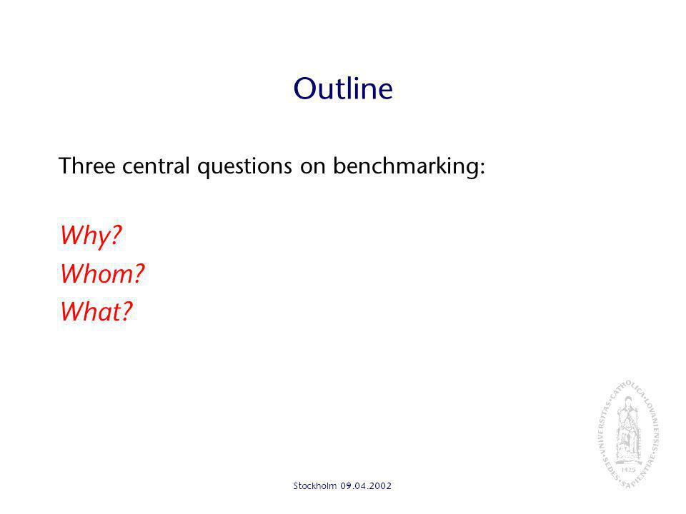 Stockholm Outline Three central questions on benchmarking: Why Whom What