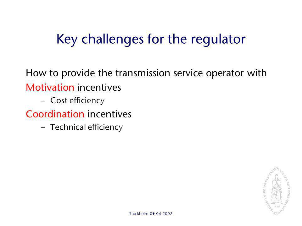 Stockholm Key challenges for the regulator How to provide the transmission service operator with Motivation incentives – Cost efficiency Coordination incentives – Technical efficiency