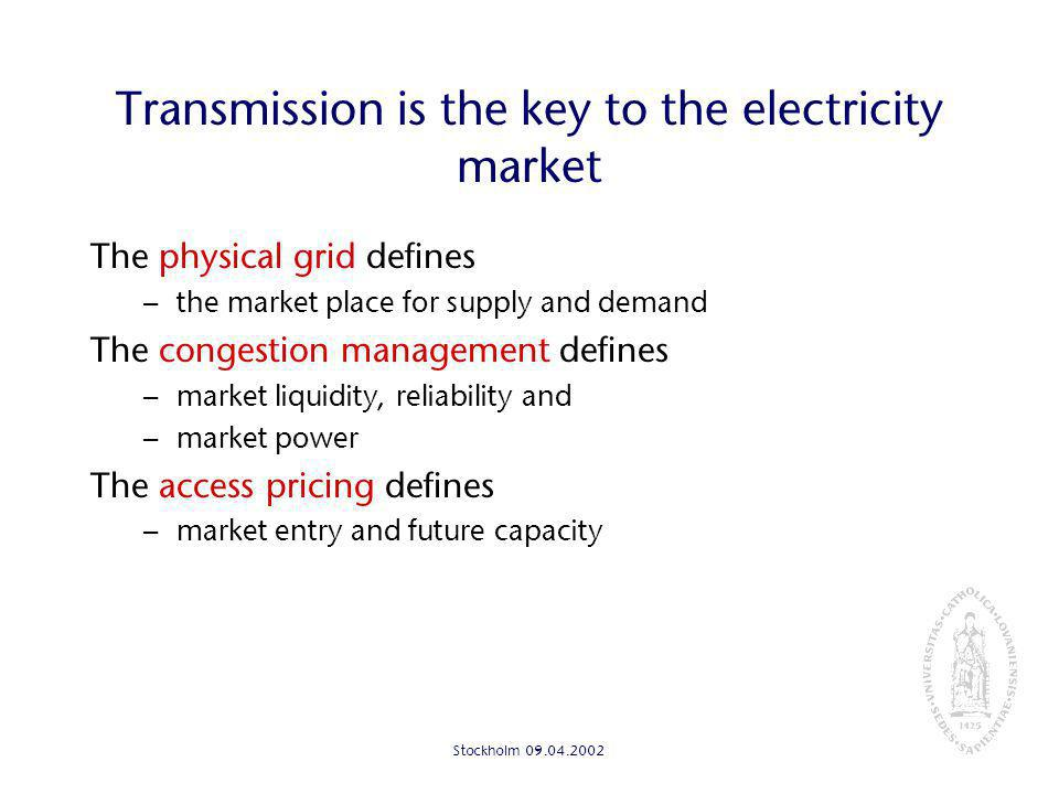 Stockholm Transmission is the key to the electricity market The physical grid defines – the market place for supply and demand The congestion management defines – market liquidity, reliability and – market power The access pricing defines – market entry and future capacity