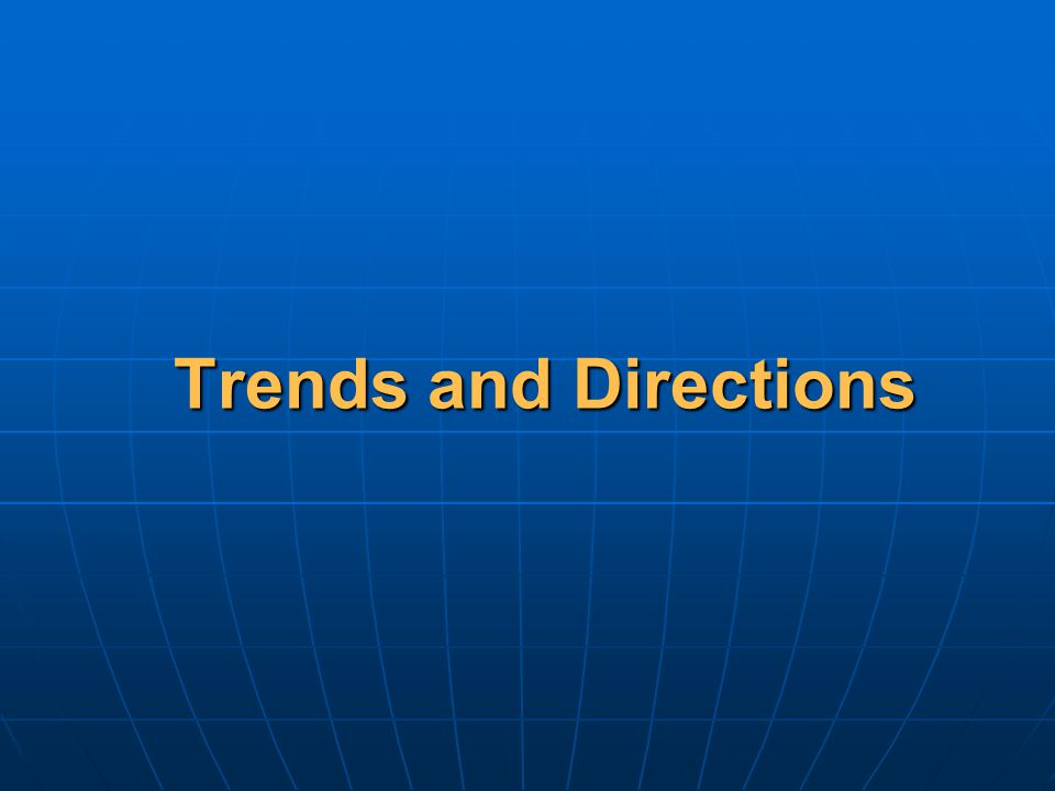 Trends and Directions
