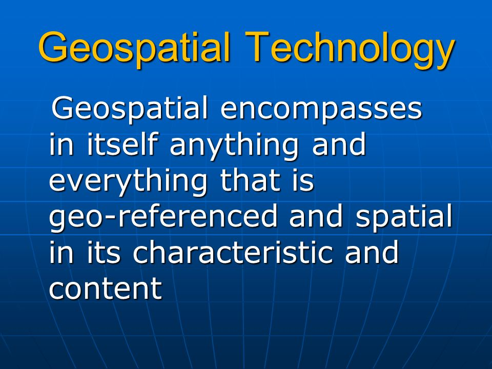 Geospatial Industry Geospatial industry constitutes everyone and everything associated with the science, technology and application of geospatial data Geospatial industry constitutes everyone and everything associated with the science, technology and application of geospatial data