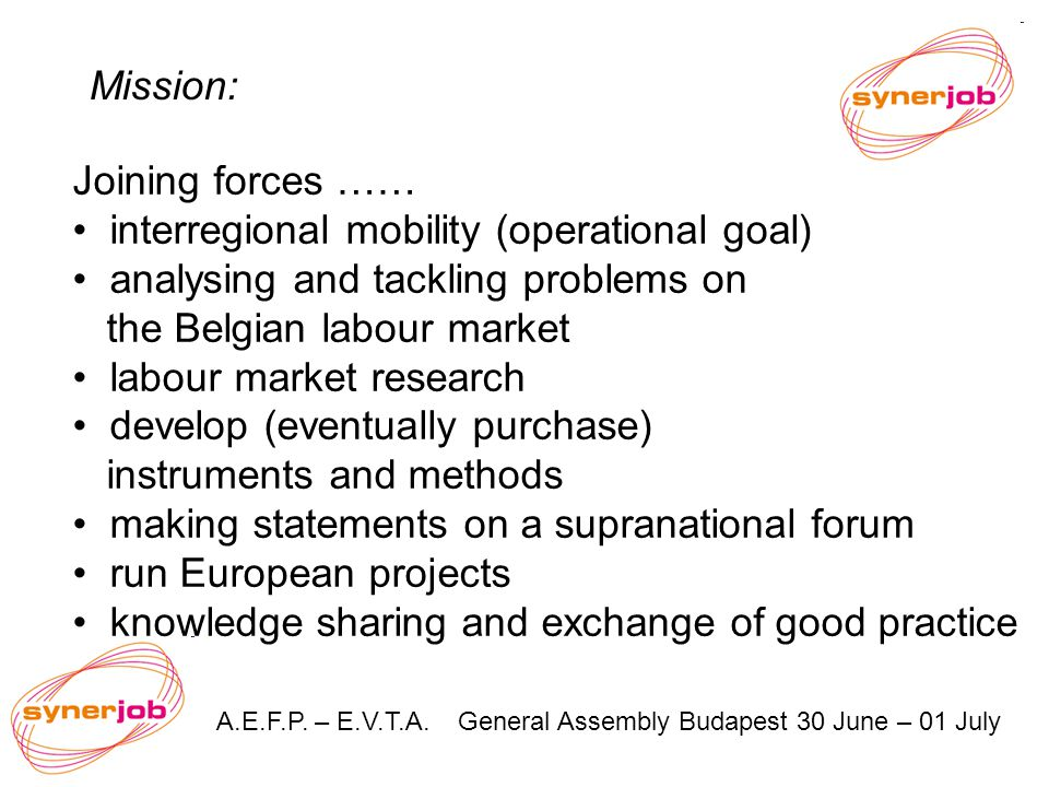 A.E.F.P. – E.V.T.A. General Assembly Budapest 30 June – 01 July Mission: Joining forces …… interregional mobility (operational goal) analysing and tac